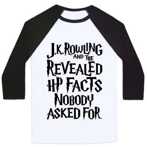 J.K. Rowling and The Revealed HP Facts Nobody Asked For Parody Baseball Tee