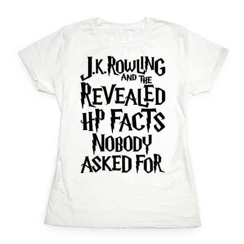 J.K. Rowling and The Revealed HP Facts Nobody Asked For Parody Womens T-Shirt