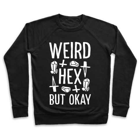 Weird Hex But Okay Pullover