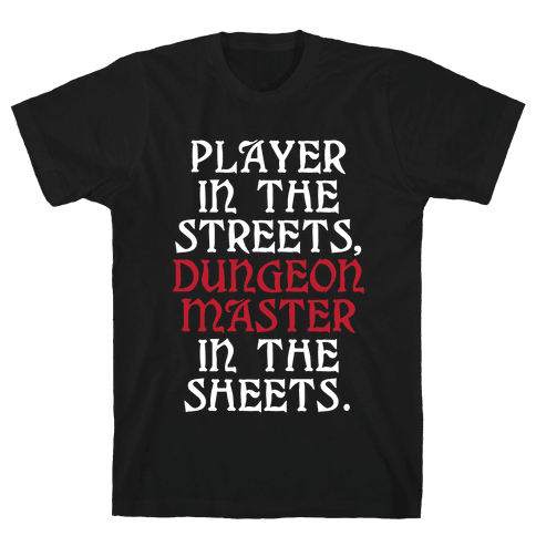 Player in the Streets, Dungeon Master in the Streets. Mens/Unisex T-Shirt