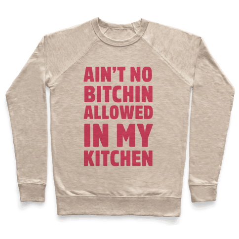 Ain't No Bitchin Allowed In My Kitchen Pullover