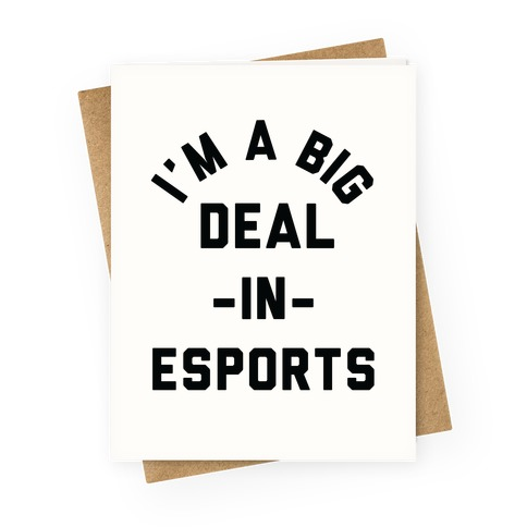 I'm a Big Deal in Esports Greeting Card