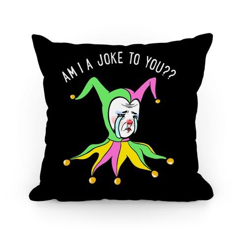 Am I A Joke To You?? (black) Pillow