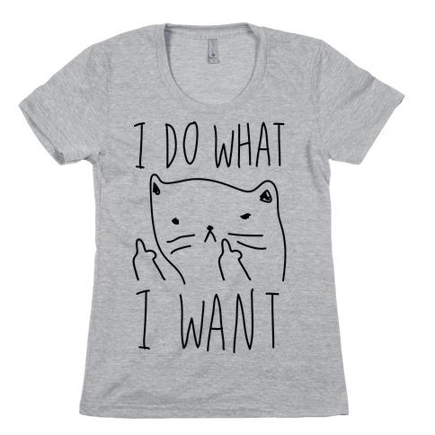 I Do What I Want Cat Womens T-Shirt