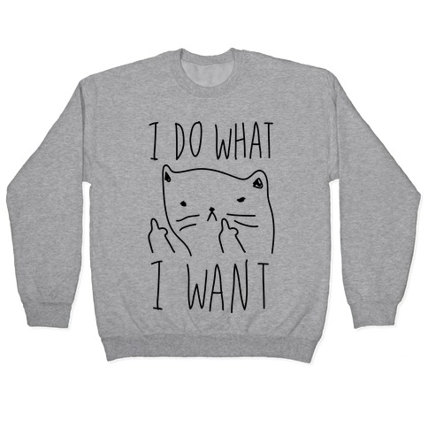 I Do What I Want Cat Pullover