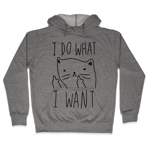 I Do What I Want Cat Hooded Sweatshirt