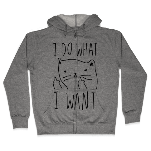 I Do What I Want Cat Zip Hoodie