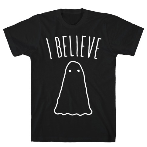 I Believe (In Ghosts) - White T-Shirt