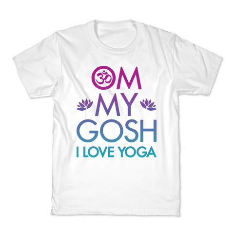Om My Gosh I Love Yoga Kids T-Shirt