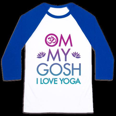 Om My Gosh I Love Yoga Baseball Tee