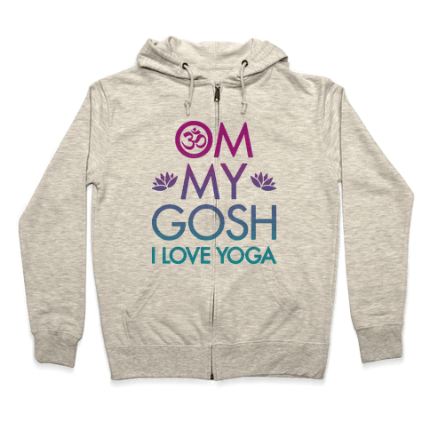 Om My Gosh I Love Yoga Zip Hoodie