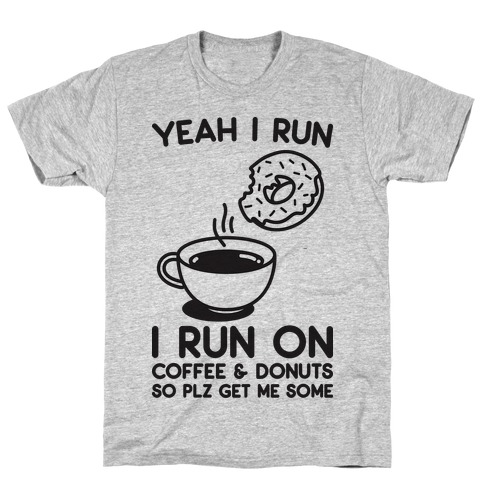 Yeah I Run, I Run On Coffee & Donuts T-Shirt