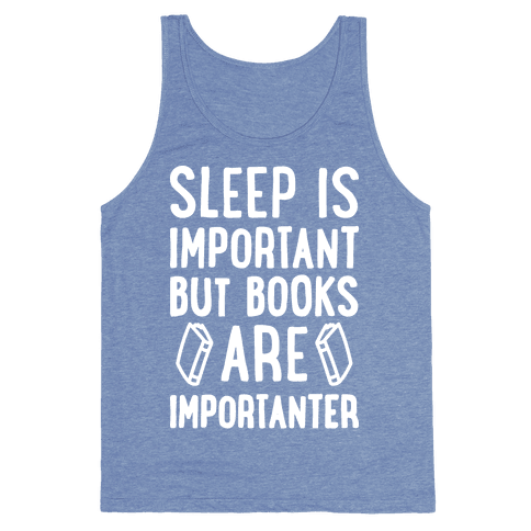 Sleep Is Important But Books Are Importanter Tank Top
