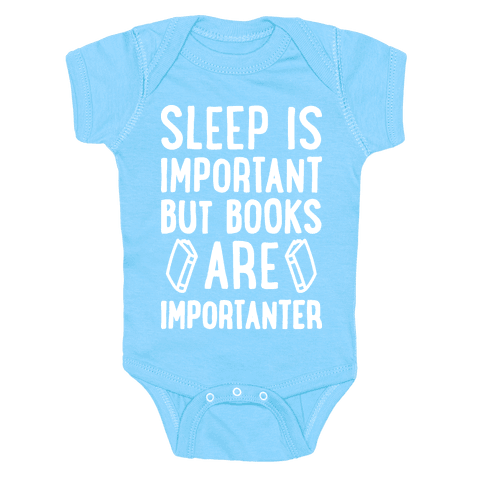 Sleep Is Important But Books Are Importanter Baby Onesy
