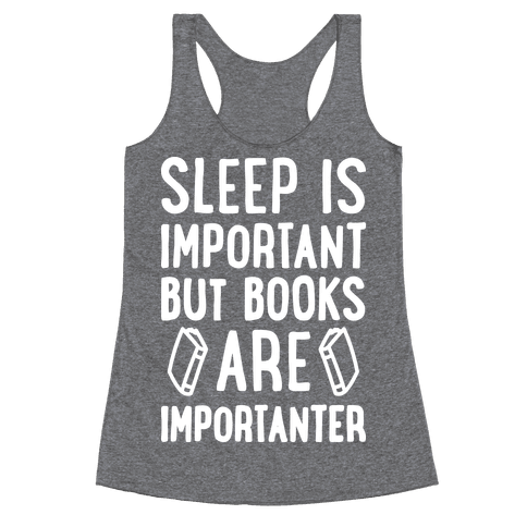 Sleep Is Important But Books Are Importanter Racerback Tank Top