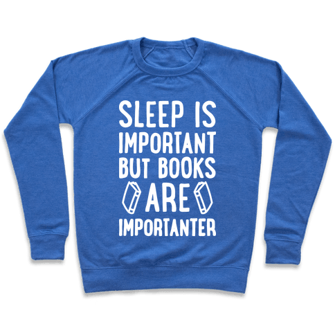 Sleep Is Important But Books Are Importanter Pullover