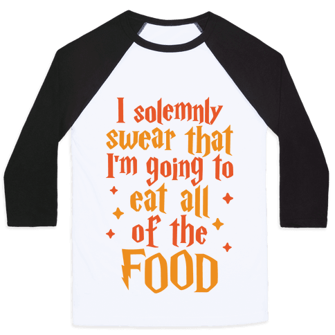 I Solemnly Swear That I'm Going To Eat All Of The Food Baseball Tee