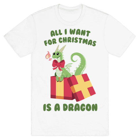 All I Want For Christmas Is A Dragon Mens T-Shirt