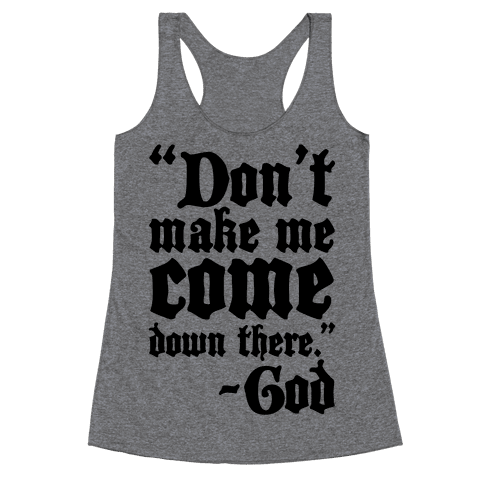 Don't Make Me Come Down There -God Racerback Tank Top