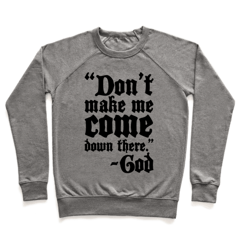 Don't Make Me Come Down There -God Pullover