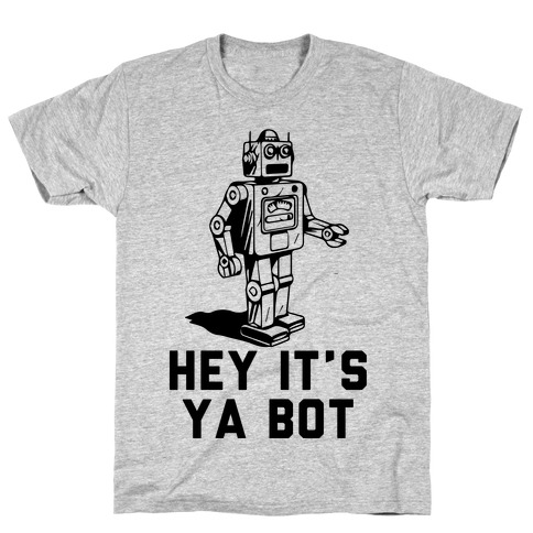 Hey It's Ya Bot T-Shirt