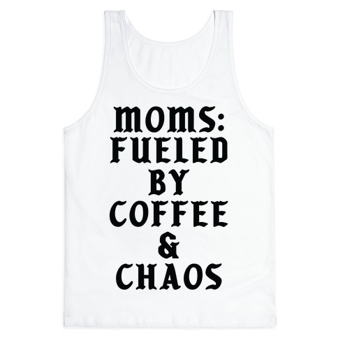 Moms Fueled by Coffee and Chaos Tank Top