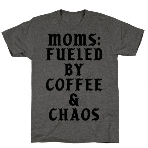 Moms Fueled by Coffee and Chaos T-Shirt