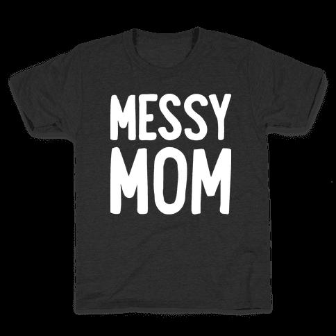 Messy Mom Kids T-Shirt