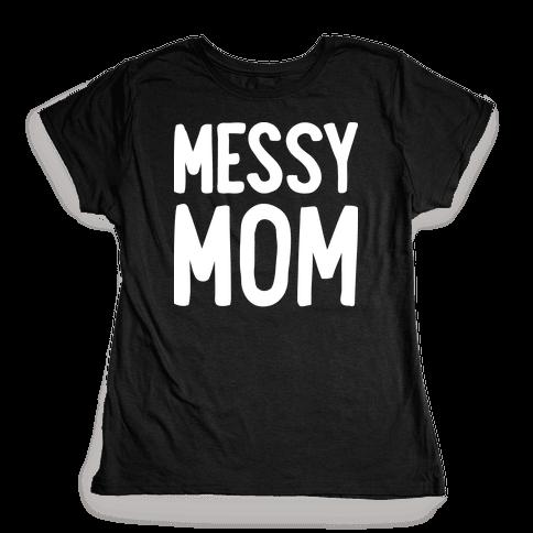 Messy Mom Womens T-Shirt