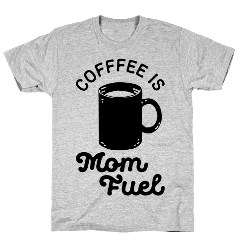 Coffee Is Mom Fuel Mens T-Shirt