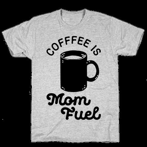Coffee Is Mom Fuel Mens T-Shirt