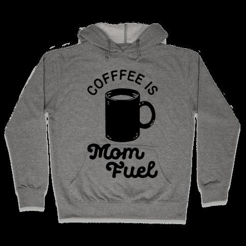 Coffee Is Mom Fuel Hooded Sweatshirt