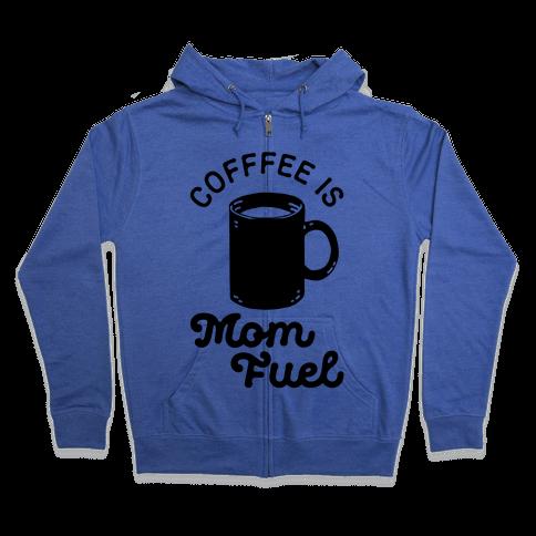 Coffee Is Mom Fuel Zip Hoodie