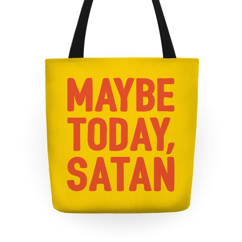 Maybe Today Satan Parody Tote