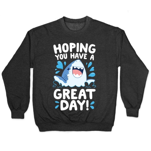 Hoping You Have A GREAT Day! Pullover