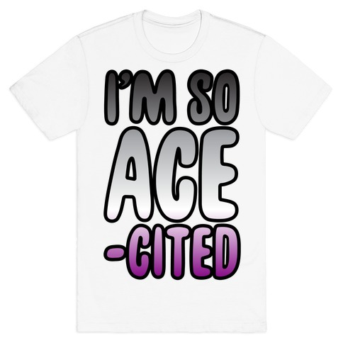 I'm So Ace-cited T-Shirt
