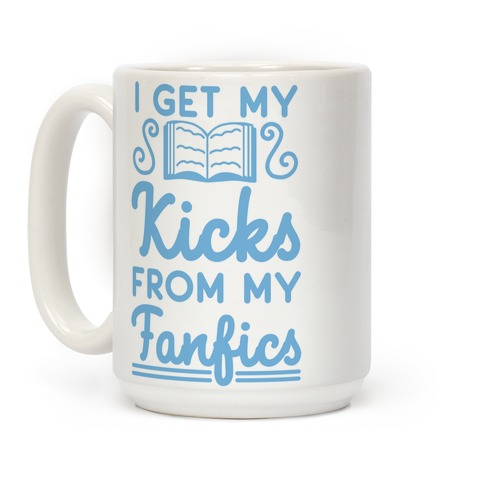 I Get My Kicks from My Fanfics Coffee Mug