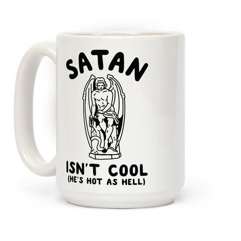 Satan Isn't Cool He's Hot as Hell Coffee Mug