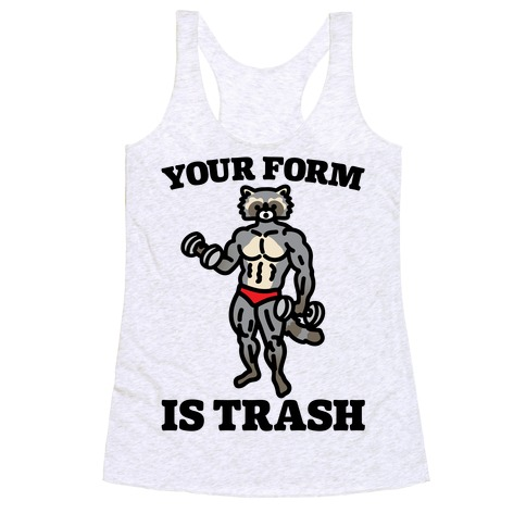Your Form Is Trash Raccoon Parody Racerback Tank Top