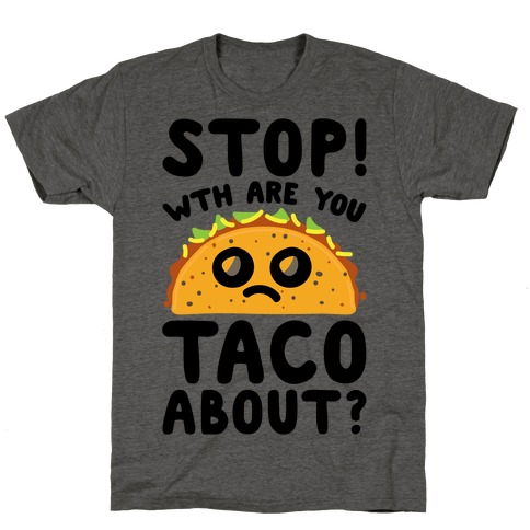 Stop WTH Are You Taco About Parody T-Shirt