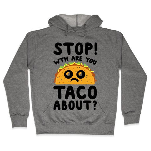 Stop WTH Are You Taco About Parody Hooded Sweatshirt