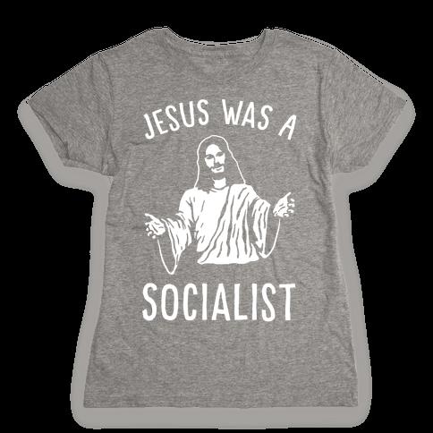 Jesus Was A Socialist Womens T-Shirt