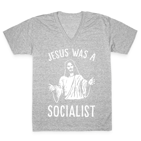 Jesus Was A Socialist V-Neck Tee Shirt