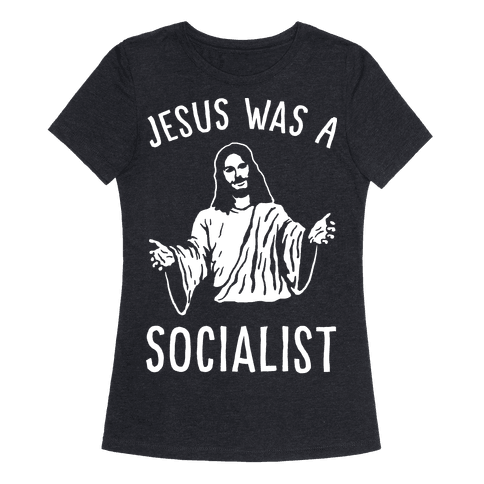 Jesus Was A Socialist Womens T-Shirt