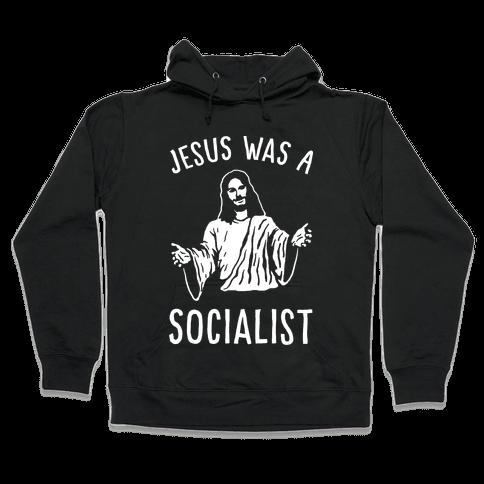 Jesus Was A Socialist Hooded Sweatshirt