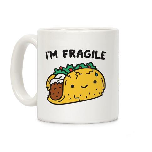I'm Fragile Taco Coffee Mug