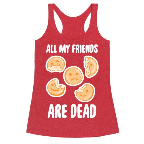All My Friends Are Dead (Smiley Fries) Racerback Tank Top