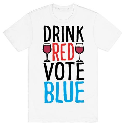 Drink Red Vote Blue T-Shirt