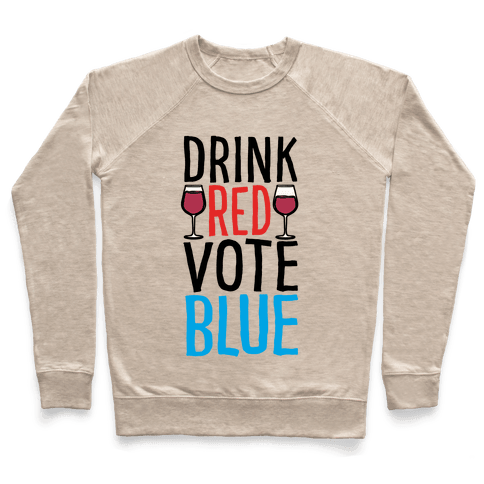 Drink Red Vote Blue Pullover