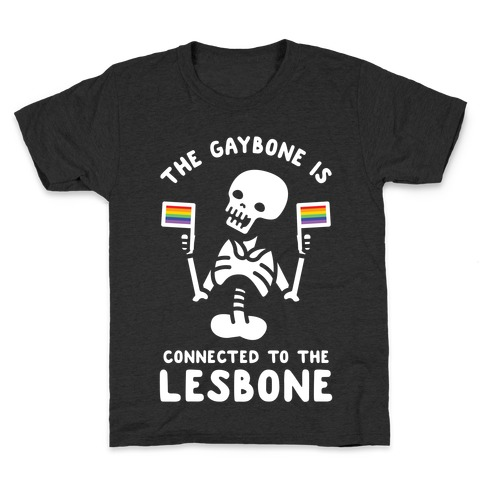The Gaybone is Connected to the Lesbone Kids T-Shirt